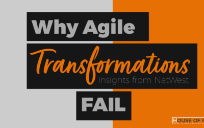 Why Agile Transformations Fail – Insights from NatWest